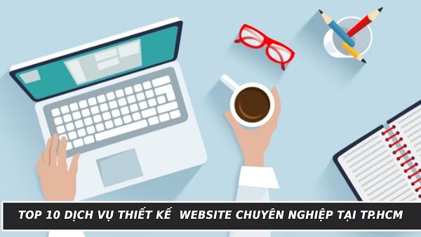 Top 10 dịch vụ thiết kế website chuyên nghiệp tại TPHCM